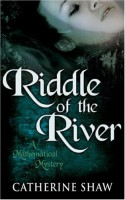 The Riddle of the River by Catherine Shaw
