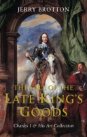 The Sale of the Late King's Goods : Charles l and His Art Collection  by Jerry Brotton