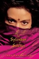 The Splendor of Silence by Indu Sundaresan