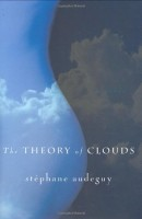 The Theory Of Clouds by Stéphane Audeguy (trans. Timothy Bent)