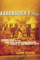 Aaronsohn's Maps: The Untold Story of the Man Who Might Have Created Peace in the Middle East by Patricia Goldstone