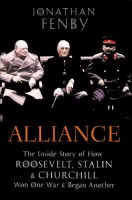 Alliance: The Inside Story of How Roosevelt, Stalin and Churchill Won One War and Began Another by Jonathan Fenby