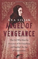 Angel of Vengeance : The 'Girl Assassin', the Governor of St Petersburg, and Russia's Revolutionary World  by Ana Siljak