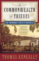 Commonwealth of Thieves : The Improbable Birth of Australia by Thomas Keneally
