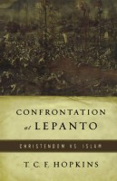 Confrontation At Lepanto: Christendom vs. Islam by T.C.F. Hopkins