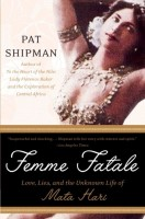 Femme Fatale: Love, Lies, and the Unknown Life of Mata Hari by Pat Shipman