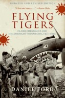 Flying Tigers: Claire Chennault and His American Volunteers, 1941-42 by Daniel Ford