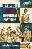 How to Write Killer Historical Mysteries : The Art and Adventure of Sleuthing Through the Past  by Kathy Lynn Emerson