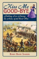Kiss Me Goodbye: Finding Love Among the Ashes of the Civil War by Bonny Barry Sanders