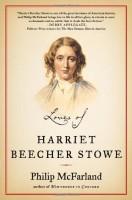 Loves Of Harriet Beecher Stowe by Philip McFarland
