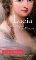 Lucia : A Venetian Life in the Age of Napoleon  by Andrea di Robilant