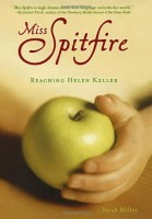 Miss Spitfire: Reaching Helen Keller by Sarah Miller