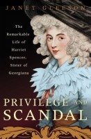 Privilege And Scandal: The Remarkable Life of Harriet Spencer, Sister of Georgiana by Janet Gleeson