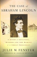 The Case of Abraham Lincoln: Story of Adultery, Murder and the Making of a Great President by Julie M. Fenster