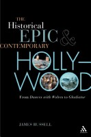 The Historical Epic And Contemporary Hollywood: From Dances With Wolves to Gladiator by James Russell