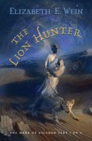 The Lion Hunter: The Mark of Solomon, Book One by Elizabeth E. Wein