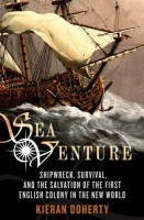 The Sea Venture: Shipwreck, Survival, and the Salvation of the First English Colony in the New World by Kieran Doherty
