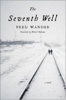 The Seventh Well  by Fred Wander (trans. Michael Hofmann)