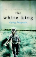 The White King  by György Dragomán (trans. Paul Olchvary)