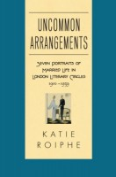 Uncommon Arrangements: Seven Portraits of Married Life in London Literary Circles, 1910-1939 by Katie Roiphe