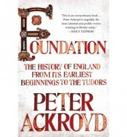 Foundation: The History of England from its Earliest Beginnings to the Tudors by Peter Ackroyd