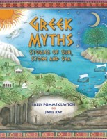 Greek Myths: Stories of Sun, Stone, and Sea by Sally Pomme Clayton