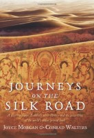 Journeys on the Silk Road:  Desert Explorer, Buddha's Secret Library, and the Unearthing of the World's Oldest Printed Book by Joyce Morgan