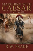 Marching with Caesar: Civil War by R.W. Peake
