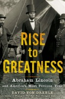 Rise to Greatness: Abraham Lincoln and America's Most Perilous Year by David Von Drehle