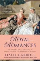 Royal Romances by Leslie Carroll