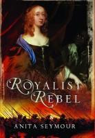 Royalist Rebel by Anita Seymour