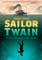 Sailor Twain: Or, The Mermaid in the Hudson by Mark Siegel