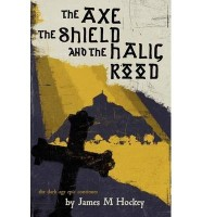 The Axe, the Shield and the Halig Rood by James M Hockey
