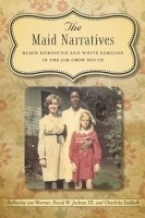 The Maid Narratives: Black Domestics and White Families in the Jim Crow South by Katherine Van Wormer