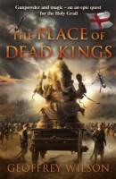 The Place of Dead Kings by Geoffrey Wilson