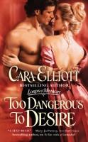 Too Dangerous to Desire by Cara Elliott