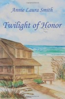 Twilight of Honor by Annie Laura Smith
