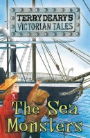 Victorian Tales: The Sea Monsters by Terry Deary