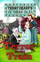 Victorian Tales: Terror on the Train by Terry Deary
