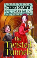 Victorian Tales: The Twisted Tunnels by Terry Deary