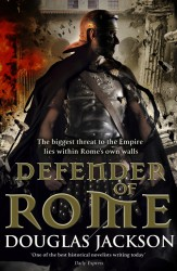The cover for Douglas Jackson's Defender of Rome features an indistinct protagonist with a focus on armor.