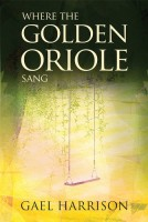 Where The Golden Oriole Sang by Gael Harrison