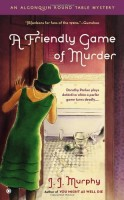 A Friendly Game of Murder: An Algonquin Round Table Mystery by J. J. Murphy