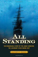 All Standing: The Remarkable Story of the Jeanie Johnston, the Legendary Irish Famine Ship by Kathryn Miles