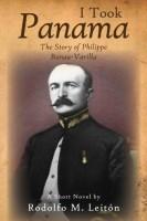 I TOOK PANAMA: The Story of Philippe Bunau-Varilla by Rodolfo M. Leiton