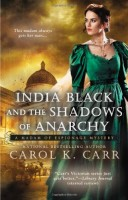 India Black and the Shadows of Anarchy (A Madam of Espionage Mystery) by Carol K. Carr
