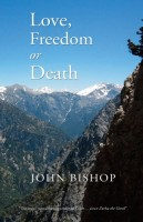 Love, Freedom or Death by John Bishop