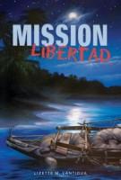 Mission Libertad by Lizette M. Lantigua