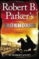 Robert B. Parker's Ironhorse by Robert Knott