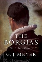 The Borgias: The Hidden History by G.J. Meyer